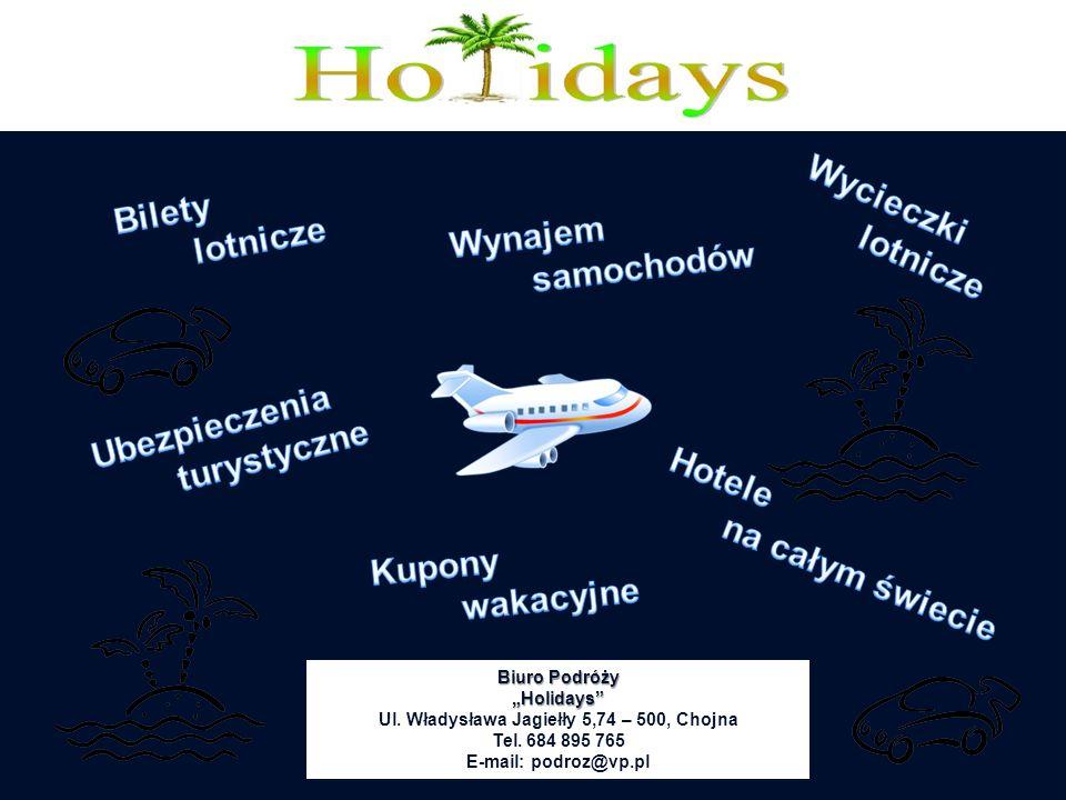Biuro Podróży Holidays Ul. Władysława Jagiełły 5,74 – 500, Chojna Tel. 684 895 765 E-mail: podroz@vp.pl
