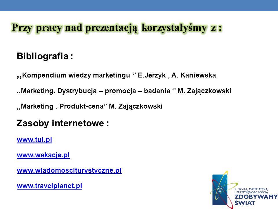 Bibliografia :,, Kompendium wiedzy marketingu E.Jerzyk, A. Kaniewska,,Marketing. Dystrybucja – promocja – badania M. Zajączkowski,,Marketing. Produkt-