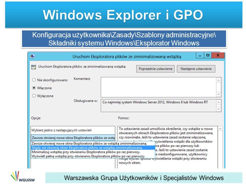 Konfiguracja użytkownika\Zasady\Szablony administracyjne\ Składniki systemu Windows\Eksplorator Windows Konfiguracja użytkownika\Zasady\Szablony admin