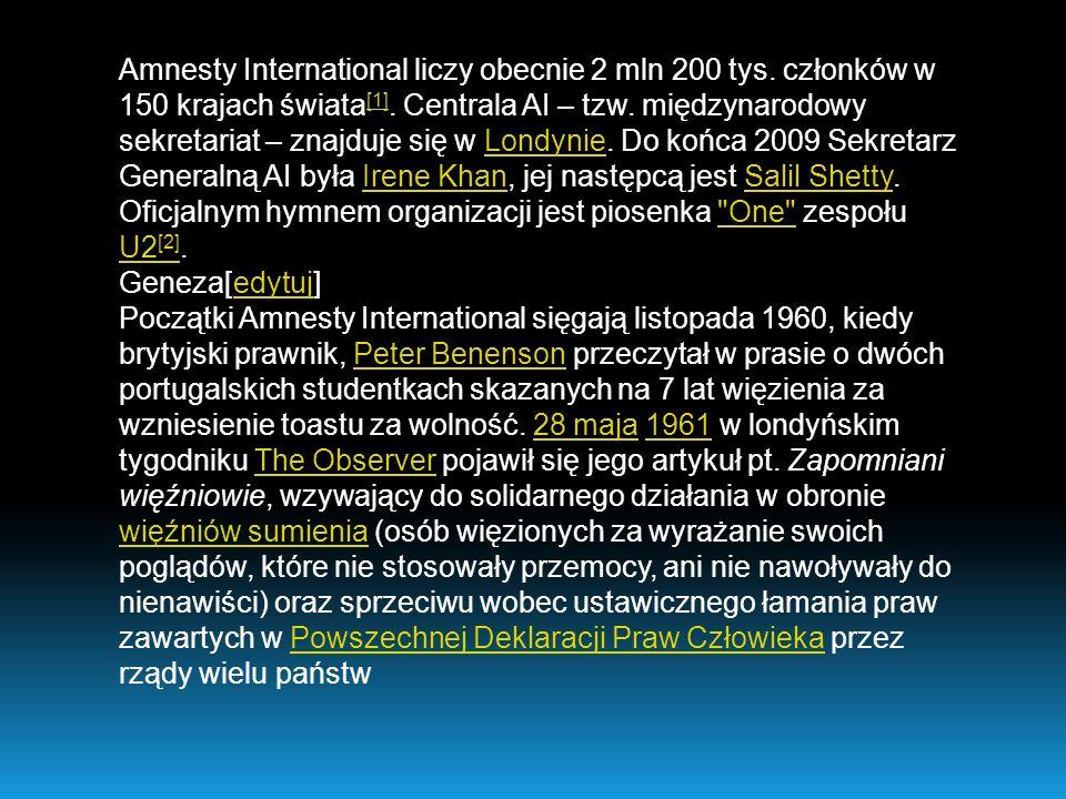 Amnesty International liczy obecnie 2 mln 200 tys. członków w 150 krajach świata [1]. Centrala AI – tzw. międzynarodowy sekretariat – znajduje się w L