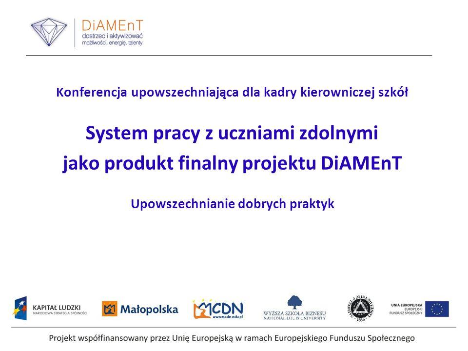 Konferencja upowszechniająca dla kadry kierowniczej szkół System pracy z uczniami zdolnymi jako produkt finalny projektu DiAMEnT Upowszechnianie dobrych praktyk