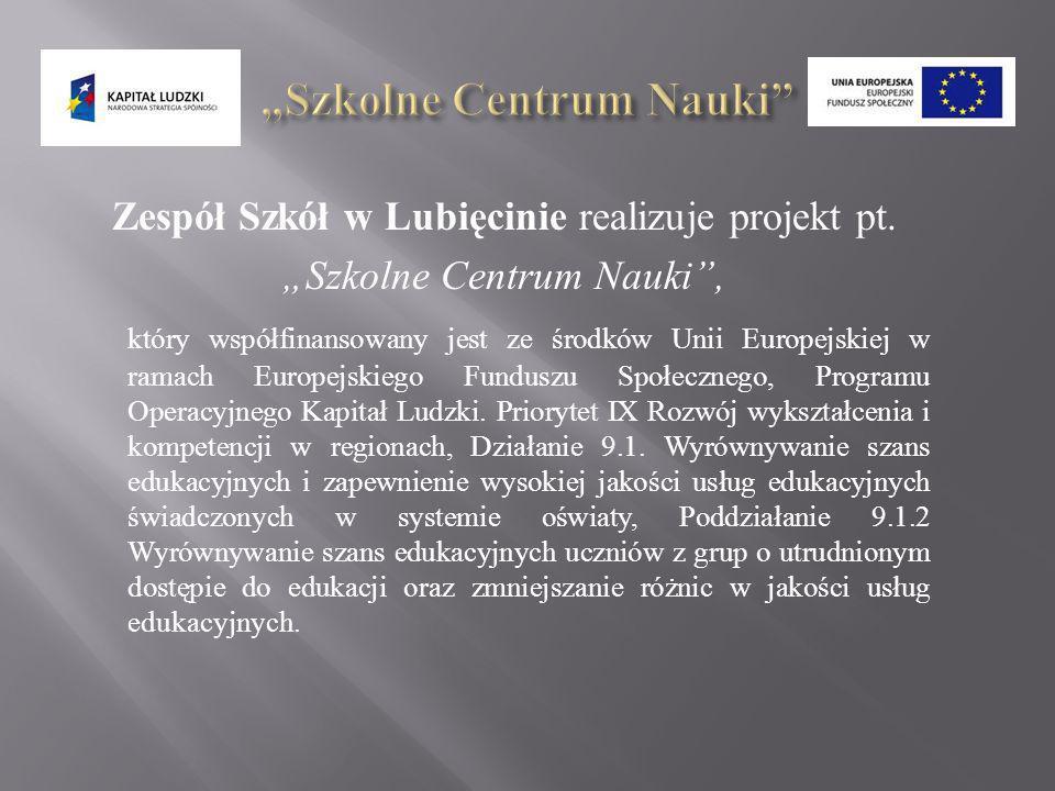 Zespół Szkół w Lubięcinie realizuje projekt pt. Szkolne Centrum Nauki, który współfinansowany jest ze środków Unii Europejskiej w ramach Europejskiego