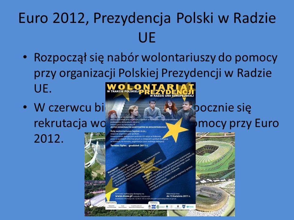 Euro 2012, Prezydencja Polski w Radzie UE Rozpoczął się nabór wolontariuszy do pomocy przy organizacji Polskiej Prezydencji w Radzie UE. W czerwcu bie