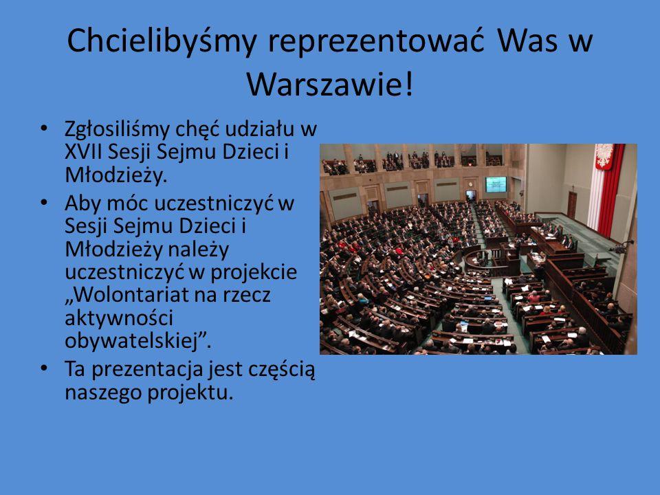 Chcielibyśmy reprezentować Was w Warszawie! Zgłosiliśmy chęć udziału w XVII Sesji Sejmu Dzieci i Młodzieży. Aby móc uczestniczyć w Sesji Sejmu Dzieci