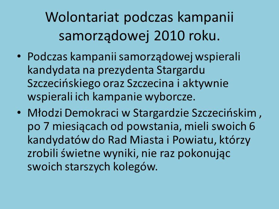 Wolontariat podczas kampanii samorządowej 2010 roku. Podczas kampanii samorządowej wspierali kandydata na prezydenta Stargardu Szczecińskiego oraz Szc
