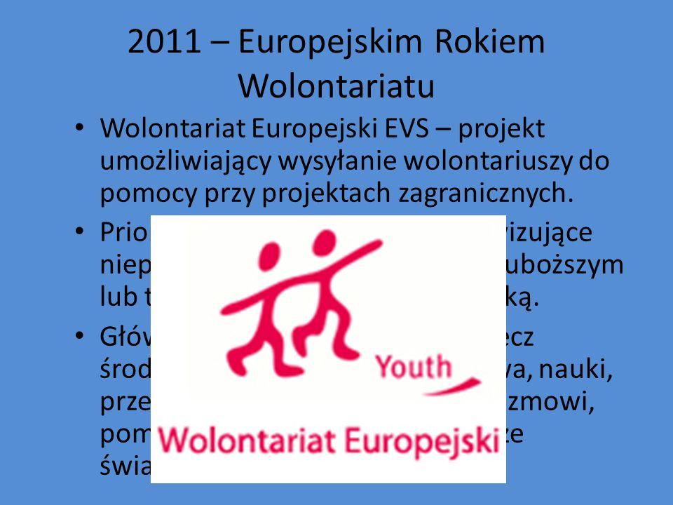 2011 – Europejskim Rokiem Wolontariatu Wolontariat Europejski EVS – projekt umożliwiający wysyłanie wolontariuszy do pomocy przy projektach zagraniczn