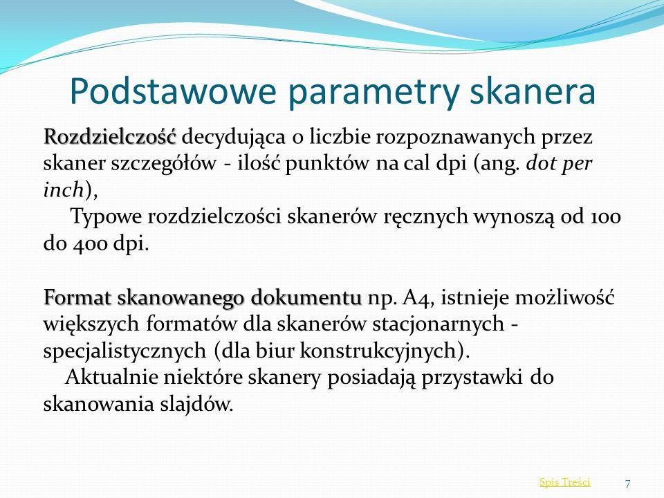 Podstawowe parametry skanera 7 Rozdzielczość Rozdzielczość decydująca o liczbie rozpoznawanych przez skaner szczegółów - ilość punktów na cal dpi (ang