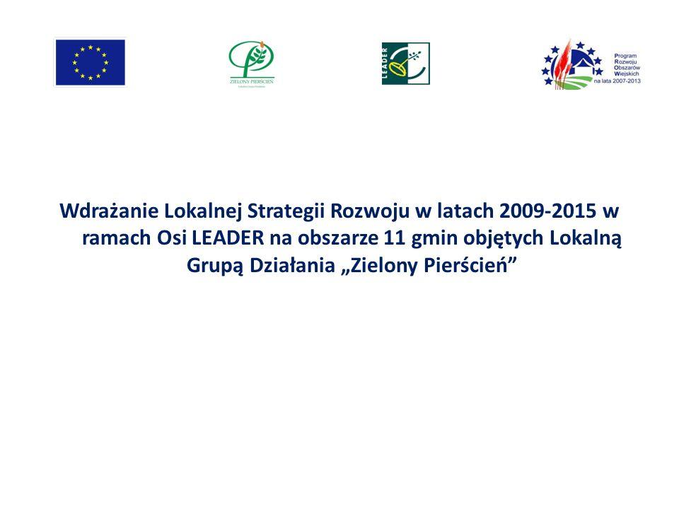 Wdrażanie Lokalnej Strategii Rozwoju w latach 2009-2015 w ramach Osi LEADER na obszarze 11 gmin objętych Lokalną Grupą Działania Zielony Pierścień