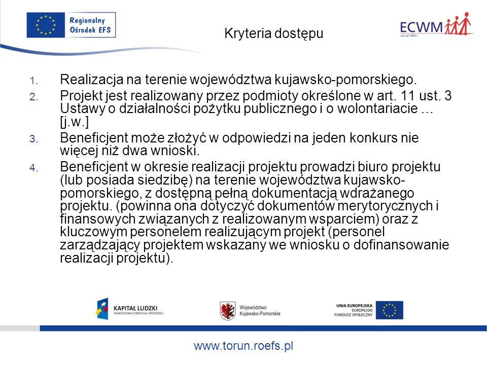 www.torun.roefs.pl Kryteria dostępu 1. Realizacja na terenie województwa kujawsko-pomorskiego.