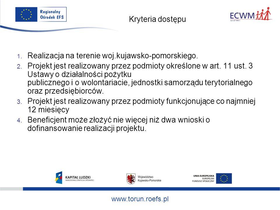 www.torun.roefs.pl Kryteria dostępu 1. Realizacja na terenie woj.kujawsko-pomorskiego.
