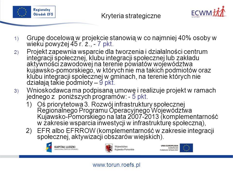 www.torun.roefs.pl Kryteria strategiczne 1) Grupę docelową w projekcie stanowią w co najmniej 40% osoby w wieku powyżej 45 r.