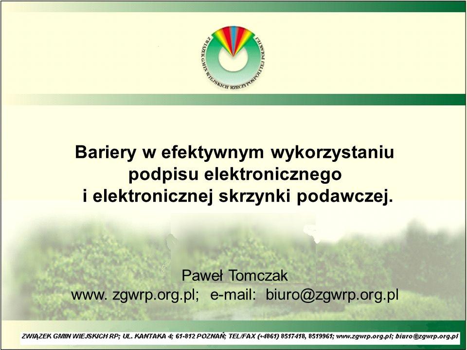 Bariery w efektywnym wykorzystaniu podpisu elektronicznego i elektronicznej skrzynki podawczej. Paweł Tomczak www. zgwrp.org.pl; e-mail: biuro@zgwrp.o