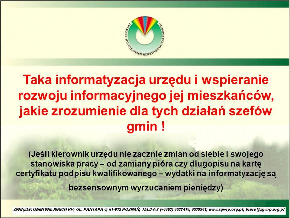 Taka informatyzacja urzędu i wspieranie rozwoju informacyjnego jej mieszkańców, jakie zrozumienie dla tych działań szefów gmin .