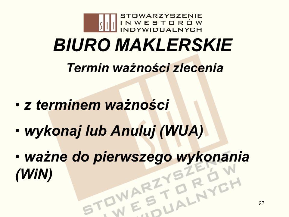 97 BIURO MAKLERSKIE Termin ważności zlecenia z terminem ważności wykonaj lub Anuluj (WUA) ważne do pierwszego wykonania (WiN)