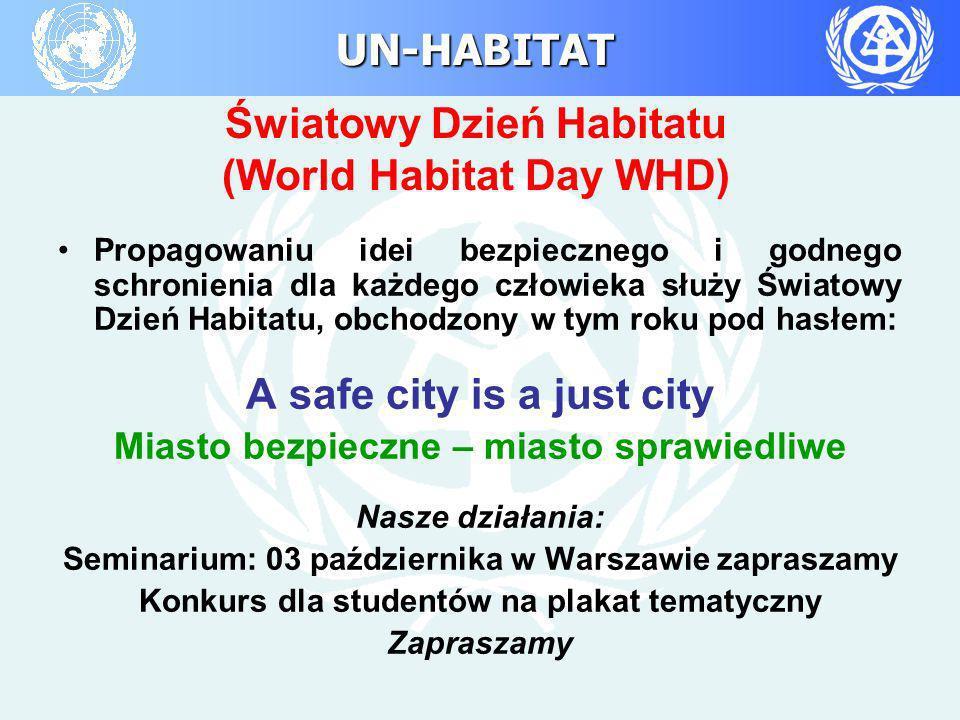 UN-HABITAT Światowy Dzień Habitatu (World Habitat Day WHD) Propagowaniu idei bezpiecznego i godnego schronienia dla każdego człowieka służy Światowy D