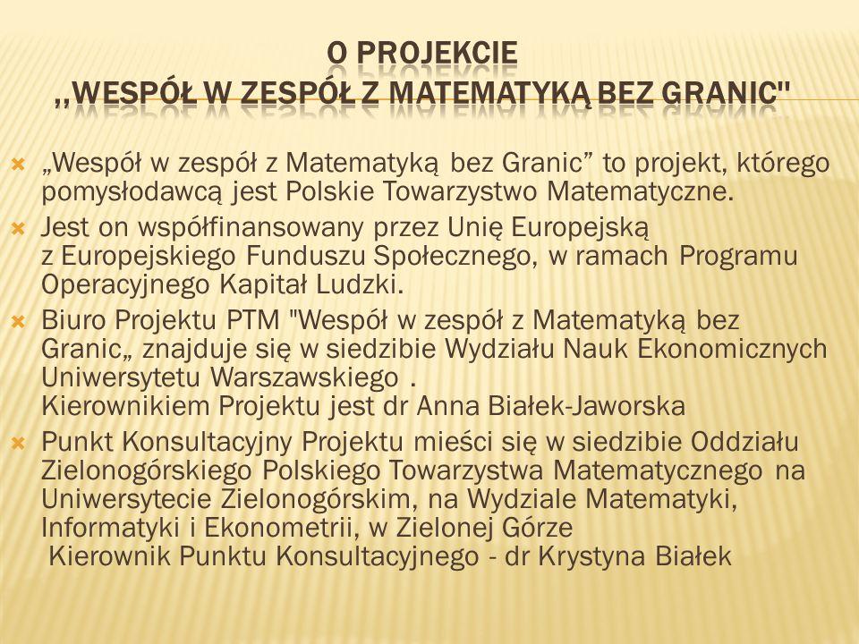Wespół w zespół z Matematyką bez Granic to projekt, którego pomysłodawcą jest Polskie Towarzystwo Matematyczne. Jest on współfinansowany przez Unię Eu