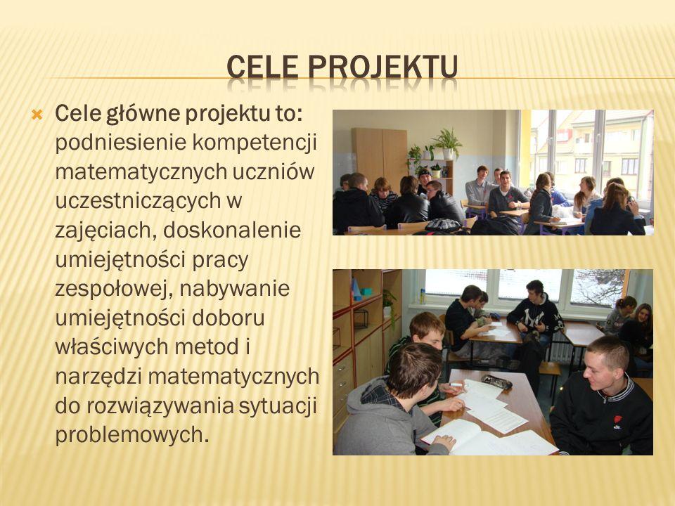 Cele główne projektu to: podniesienie kompetencji matematycznych uczniów uczestniczących w zajęciach, doskonalenie umiejętności pracy zespołowej, naby