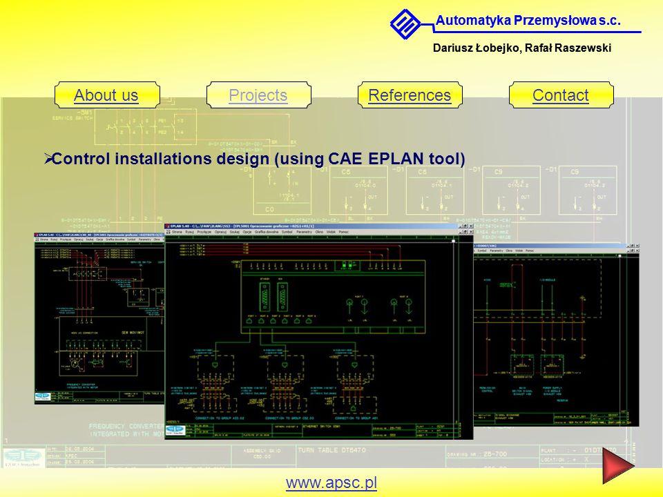 Automatyka Przemyslowa s.c. Dariusz Lobejko, Rafał Raszewski About usProjectsReferencesContact www.apsc.pl Control installations design (using CAE EPL