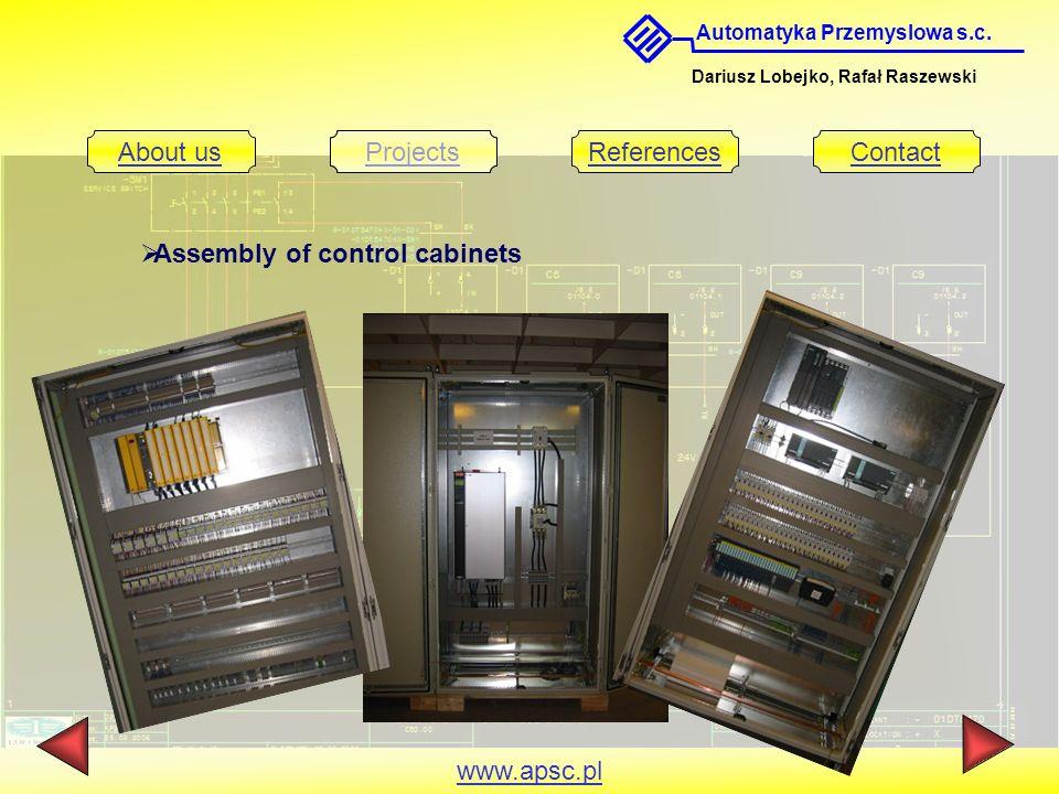 Automatyka Przemyslowa s.c. Dariusz Lobejko, Rafał Raszewski About usProjectsReferencesContact www.apsc.pl Assembly of control cabinets