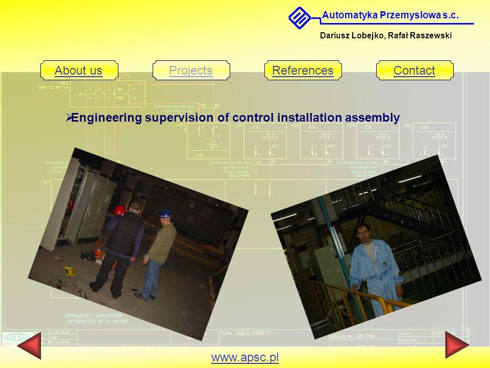 Automatyka Przemyslowa s.c. Dariusz Lobejko, Rafał Raszewski About usProjectsReferencesContact www.apsc.pl Engineering supervision of control installa