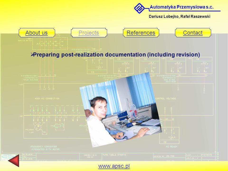 Automatyka Przemyslowa s.c. Dariusz Lobejko, Rafał Raszewski About usProjectsReferencesContact www.apsc.pl Preparing post-realization documentation (i