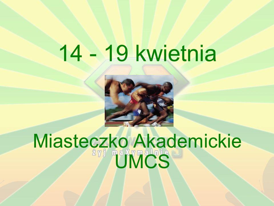 14 - 19 kwietnia Miasteczko Akademickie UMCS