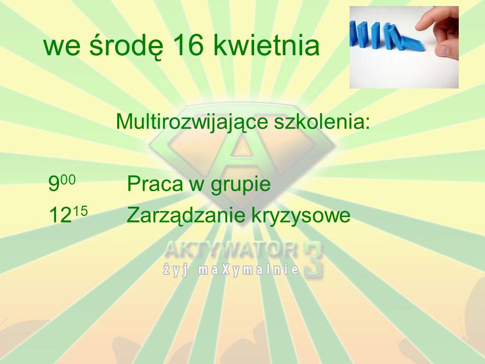 we środę 16 kwietnia Multirozwijające szkolenia: 9 00 Praca w grupie 12 15 Zarządzanie kryzysowe
