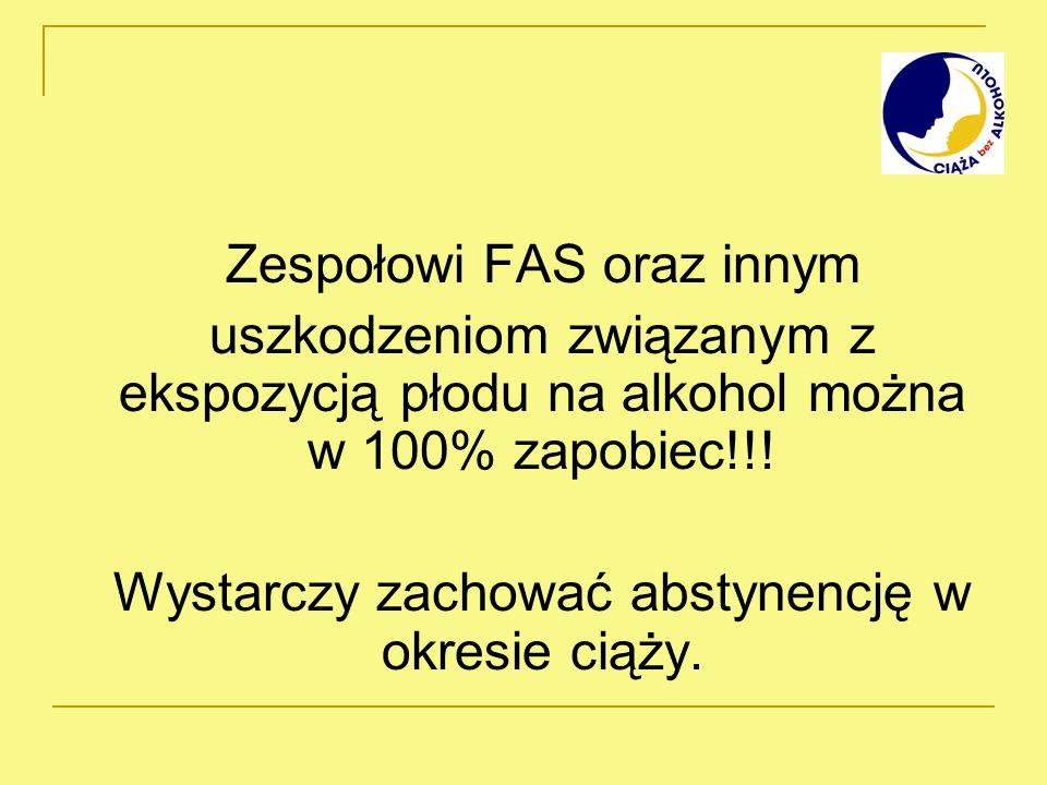 Zespołowi FAS oraz innym uszkodzeniom związanym z ekspozycją płodu na alkohol można w 100% zapobiec!!! Wystarczy zachować abstynencję w okresie ciąży.