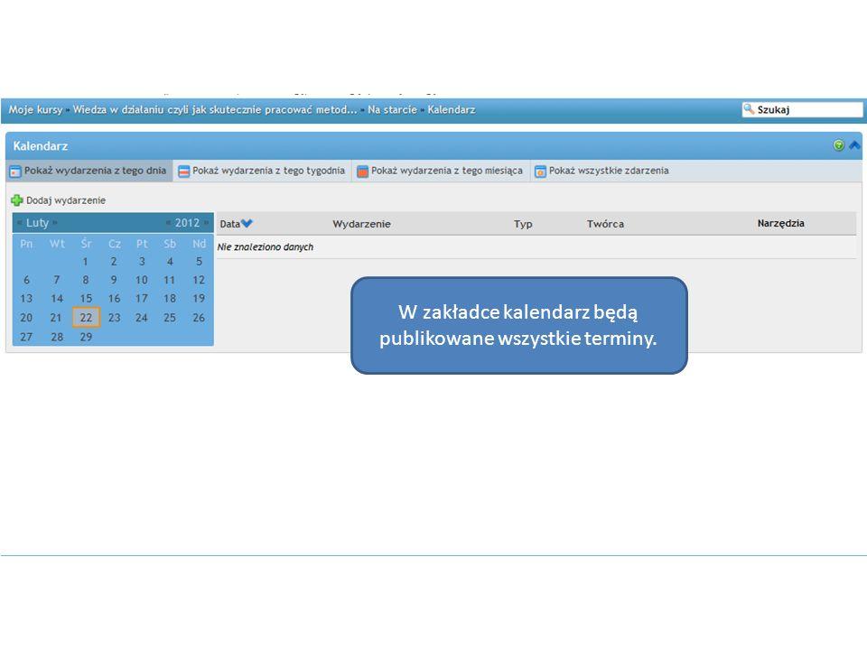 W zakładce kalendarz będą publikowane wszystkie terminy.