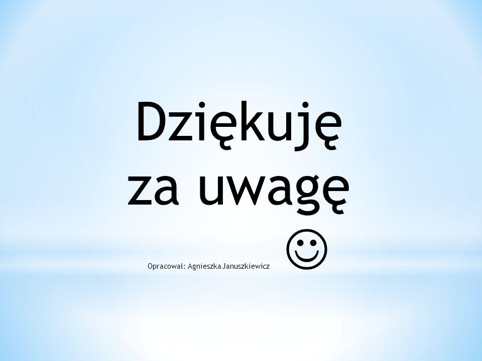 Dziękuję za uwagę Opracował: Agnieszka Januszkiewicz