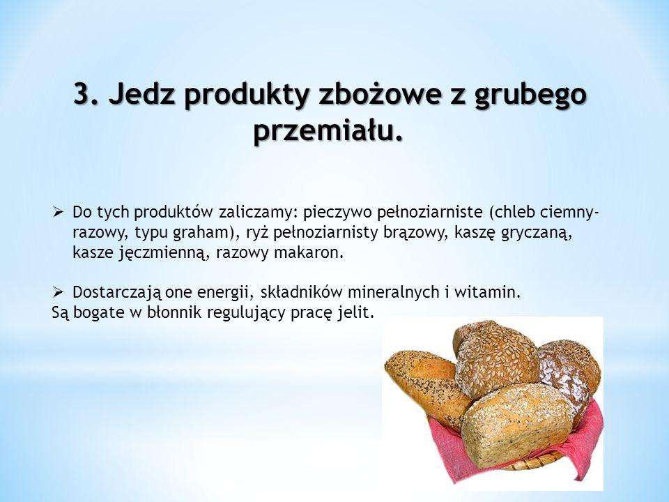 3. Jedz produkty zbożowe z grubego przemiału. Do tych produktów zaliczamy: pieczywo pełnoziarniste (chleb ciemny- razowy, typu graham), ryż pełnoziarn