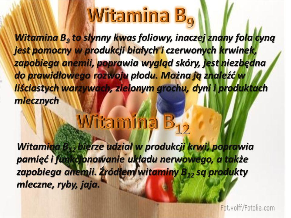 Witamina B 9 to słynny kwas foliowy, inaczej znany fola cyną jest pomocny w produkcji białych i czerwonych krwinek, zapobiega anemii, poprawia wygląd skóry, jest niezbędna do prawidłowego rozwoju płodu.