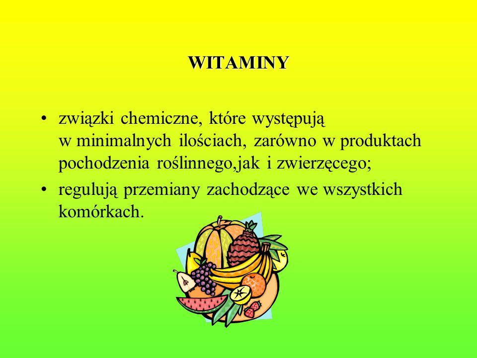 WITAMINY związki chemiczne, które występują w minimalnych ilościach, zarówno w produktach pochodzenia roślinnego,jak i zwierzęcego; regulują przemiany