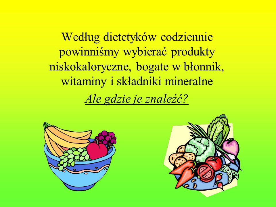 Według dietetyków codziennie powinniśmy wybierać produkty niskokaloryczne, bogate w błonnik, witaminy i składniki mineralne Ale gdzie je znaleźć?