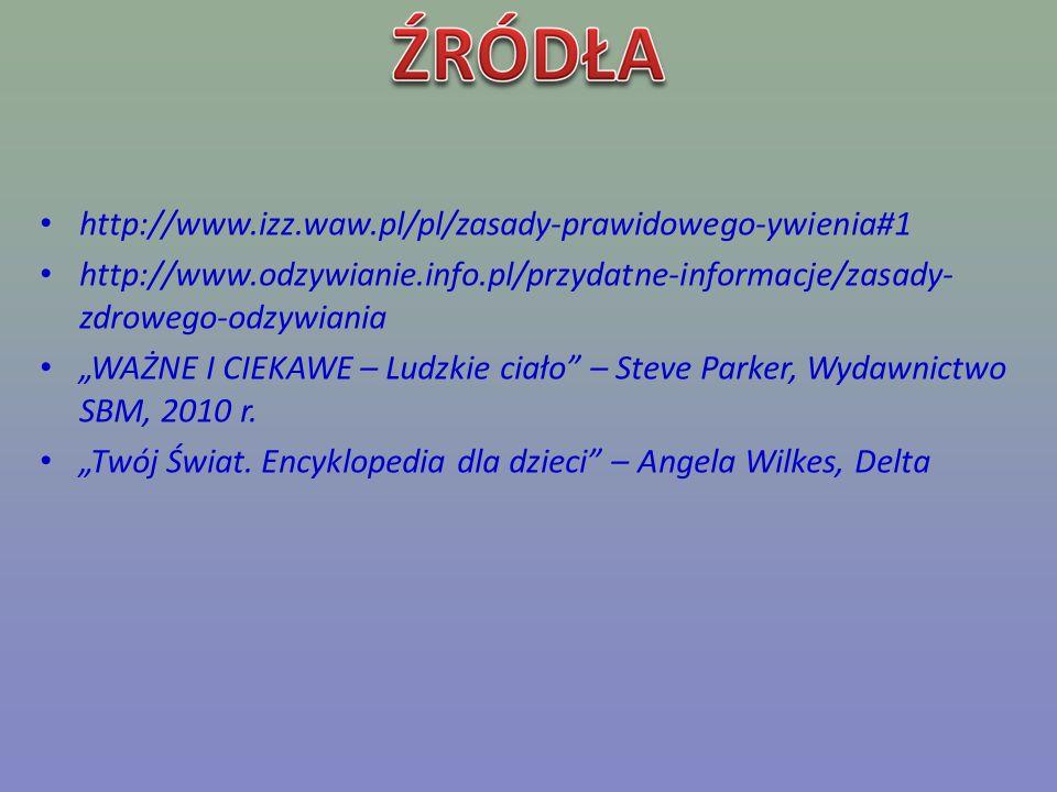 http://www.izz.waw.pl/pl/zasady-prawidowego-ywienia#1 http://www.odzywianie.info.pl/przydatne-informacje/zasady- zdrowego-odzywiania WAŻNE I CIEKAWE –