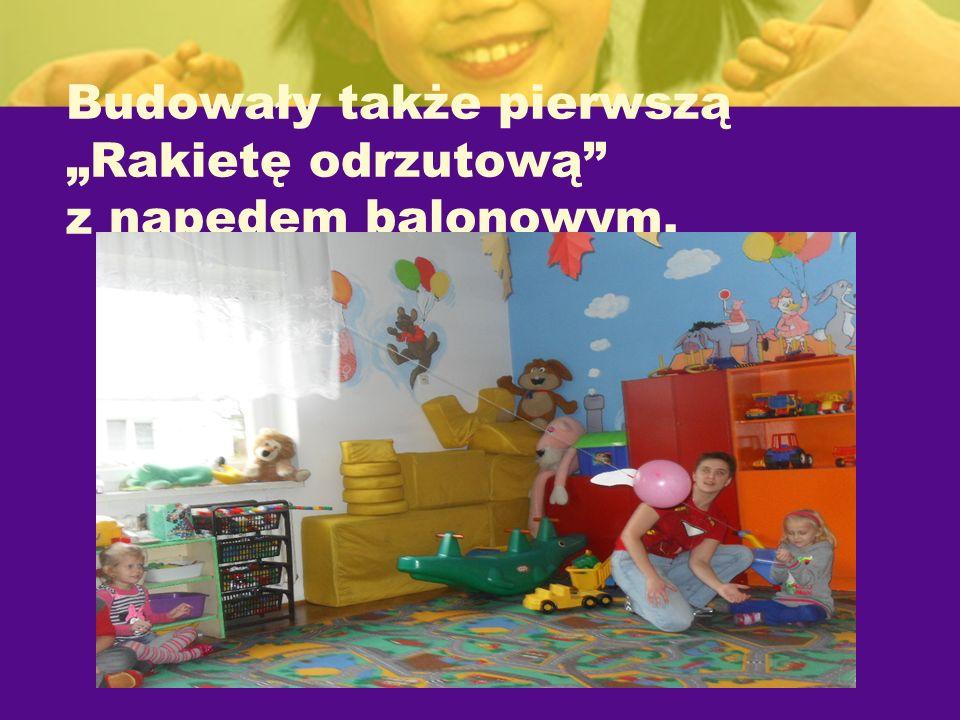 Budowały także pierwszą Rakietę odrzutową z napędem balonowym.