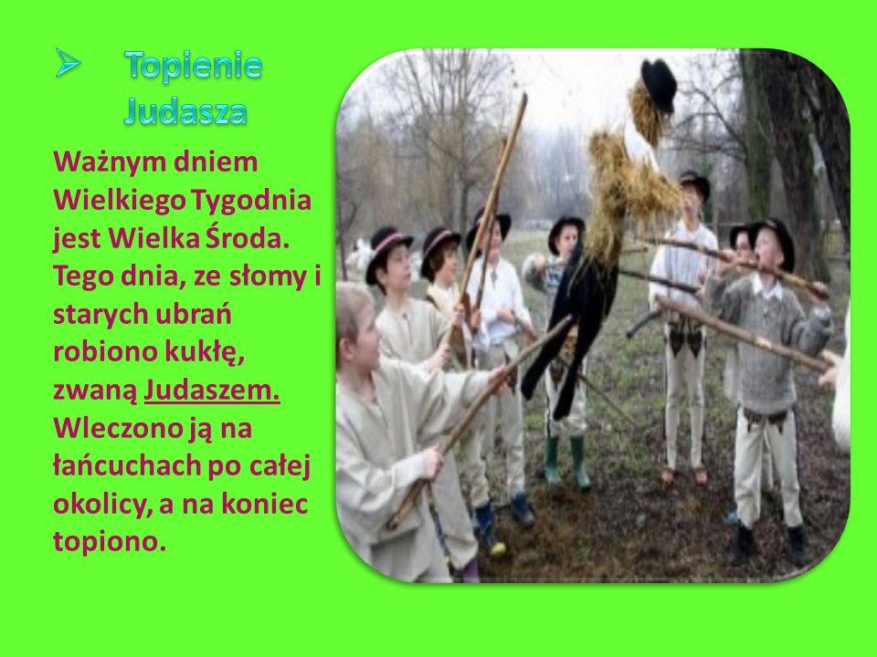 Ważnym dniem Wielkiego Tygodnia jest Wielka Środa. Tego dnia, ze słomy i starych ubrań robiono kukłę, zwaną Judaszem. Wleczono ją na łańcuchach po cał
