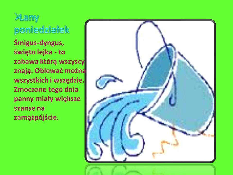 Śmigus-dyngus, święto lejka - to zabawa którą wszyscy znają.