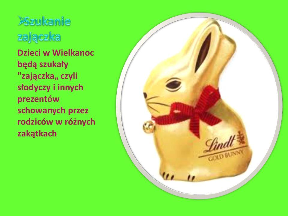 Dzieci w Wielkanoc będą szukały zajączka czyli słodyczy i innych prezentów schowanych przez rodziców w różnych zakątkach