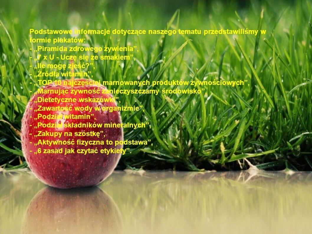 Podstawowe informacje dotyczące naszego tematu przedstawiliśmy w formie plakatów: - Piramida zdrowego żywienia, - 7 x U - Uczę się ze smakiem, - Ile m