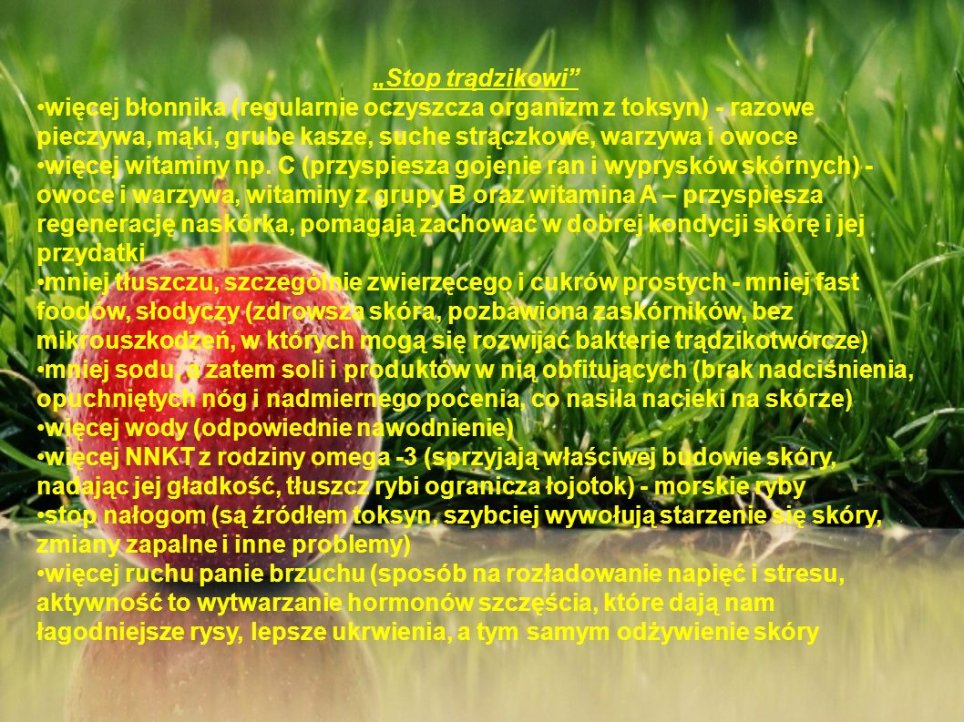 Stop trądzikowi więcej błonnika (regularnie oczyszcza organizm z toksyn) - razowe pieczywa, mąki, grube kasze, suche strączkowe, warzywa i owoce więce
