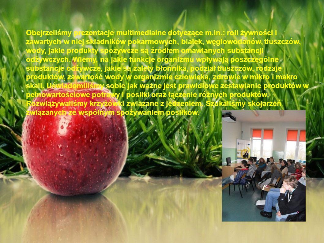 Obejrzeliśmy prezentacje multimedialne dotyczące m.in.: roli żywności i zawartych w niej składników pokarmowych, białek, węglowodanów, tłuszczów, wody