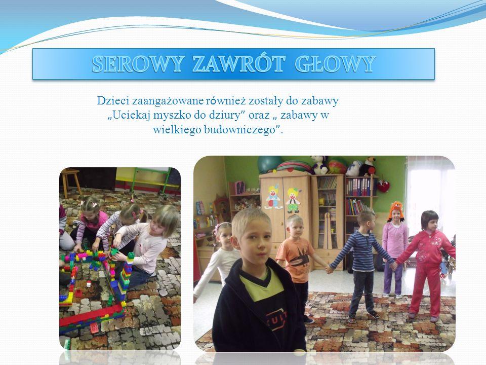 Dzieci zaangażowane r ó wnież zostały do zabawy Uciekaj myszko do dziury oraz zabawy w wielkiego budowniczego.
