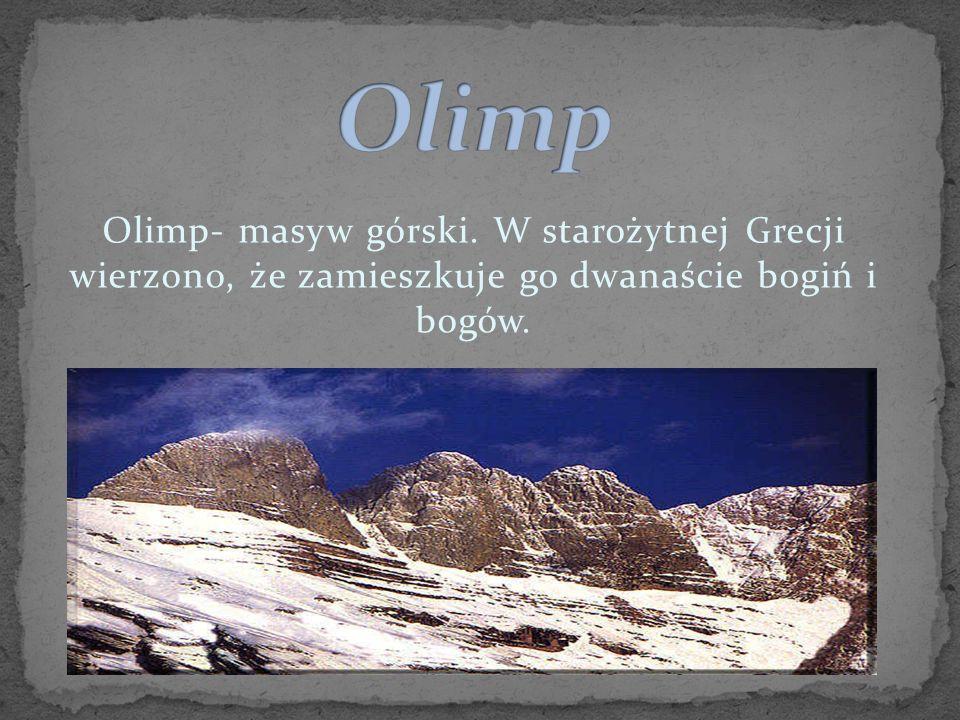 Olimp- masyw górski. W starożytnej Grecji wierzono, że zamieszkuje go dwanaście bogiń i bogów.