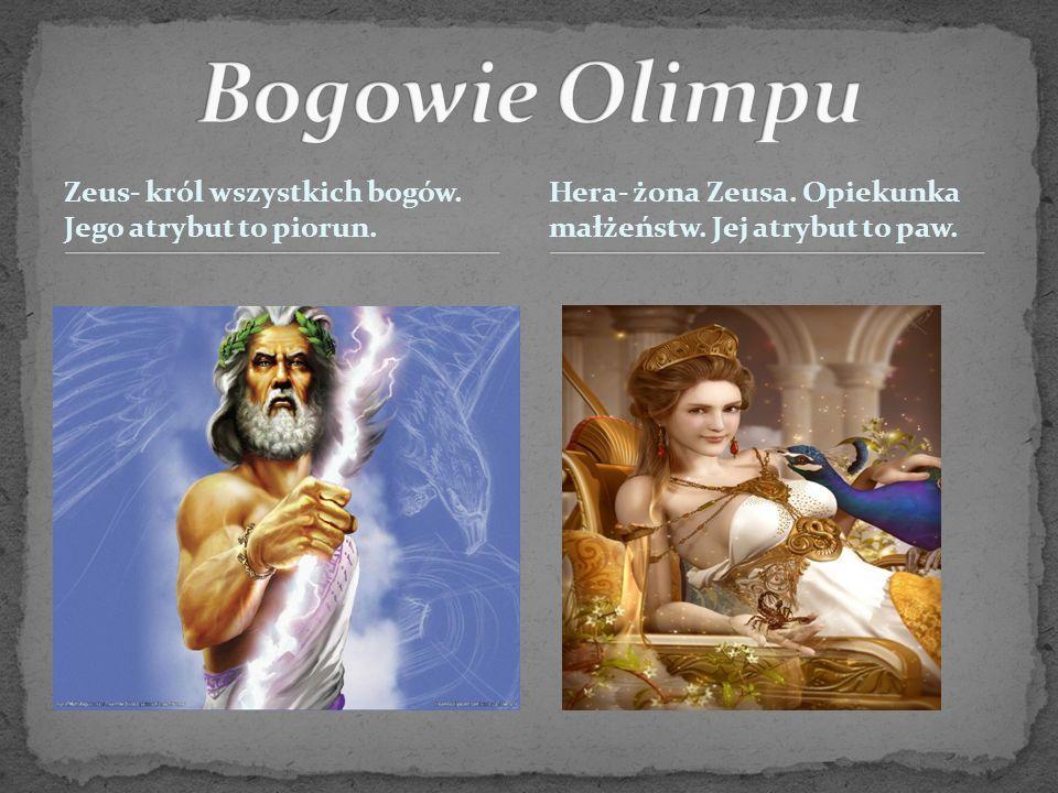 Zeus- król wszystkich bogów. Jego atrybut to piorun. Hera- żona Zeusa. Opiekunka małżeństw. Jej atrybut to paw.