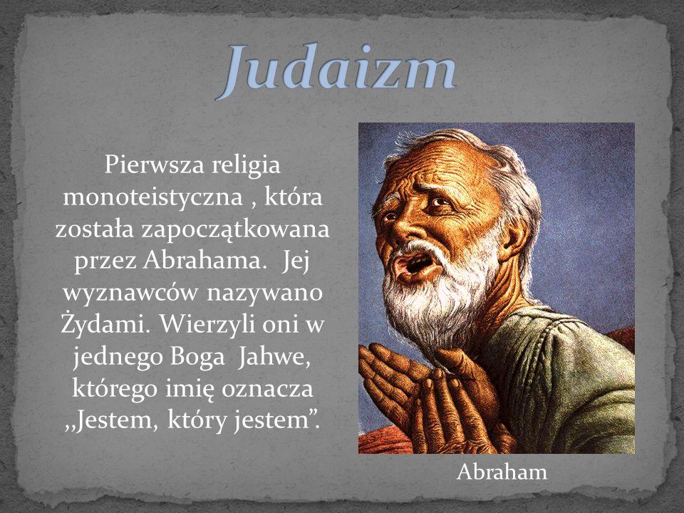 Pierwsza religia monoteistyczna, która została zapoczątkowana przez Abrahama. Jej wyznawców nazywano Żydami. Wierzyli oni w jednego Boga Jahwe, któreg