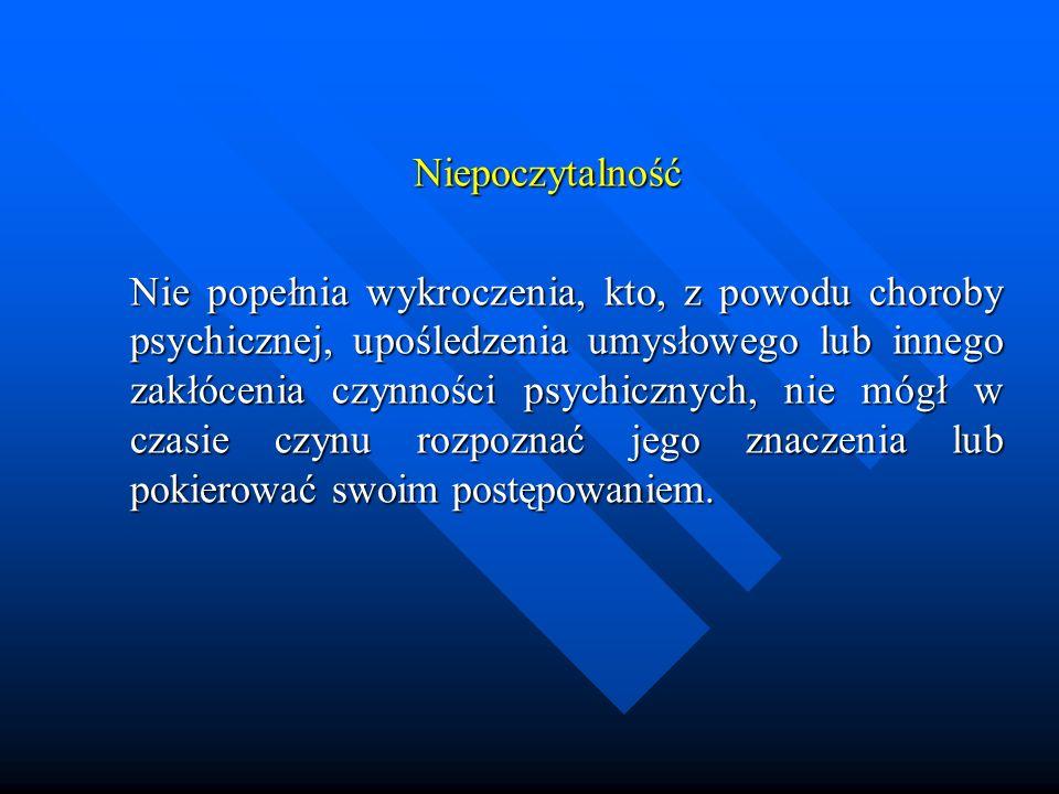 Niepoczytalność Nie popełnia wykroczenia, kto, z powodu choroby psychicznej, upośledzenia umysłowego lub innego zakłócenia czynności psychicznych, nie