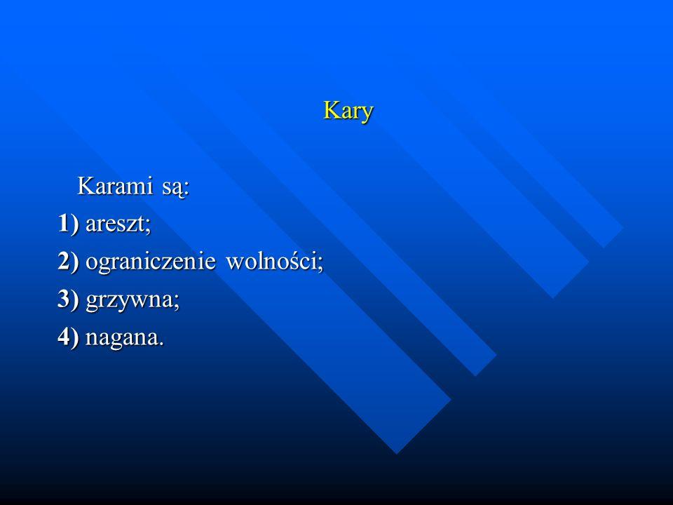 Kary Karami są: Karami są: 1) areszt; 2) ograniczenie wolności; 3) grzywna; 4) nagana.