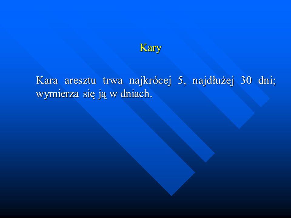 Kary Kara aresztu trwa najkrócej 5, najdłużej 30 dni; wymierza się ją w dniach. Kara aresztu trwa najkrócej 5, najdłużej 30 dni; wymierza się ją w dni