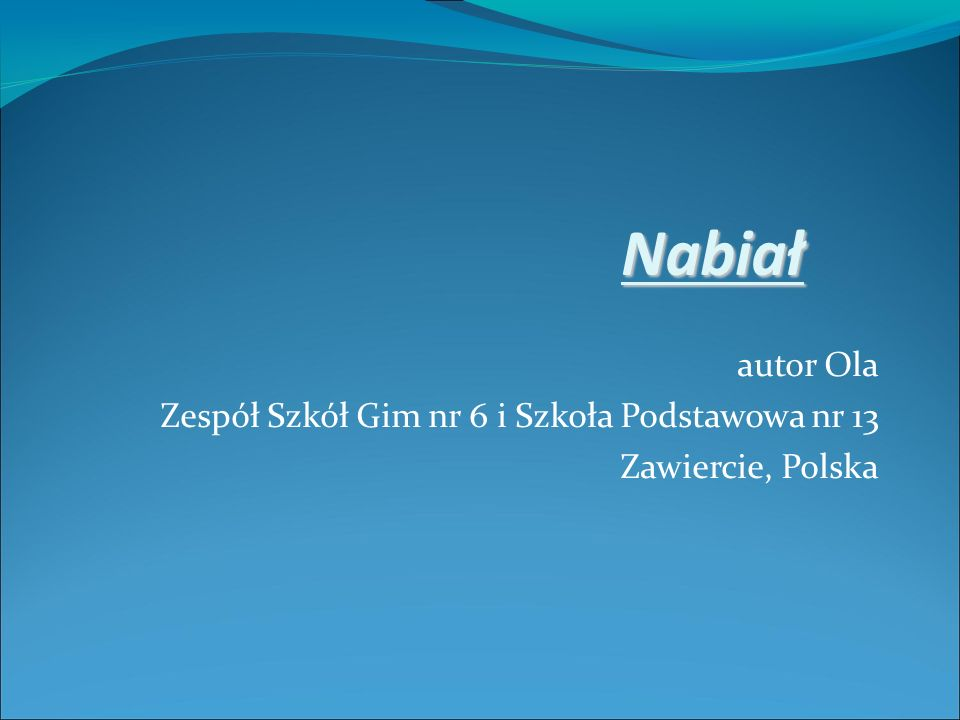 autor Ola Zespół Szkół Gim nr 6 i Szkoła Podstawowa nr 13 Zawiercie, Polska Nabiał